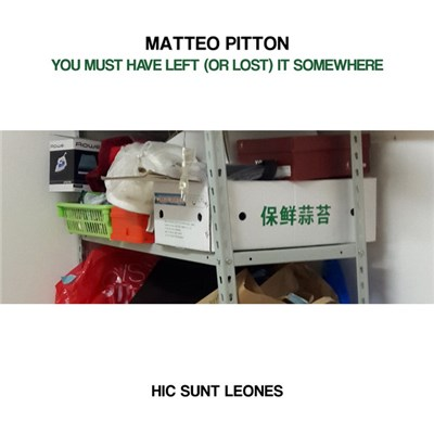 Matteo Pitton - You Must Have Left (Or Lost) It Somewhere download mp3 flac