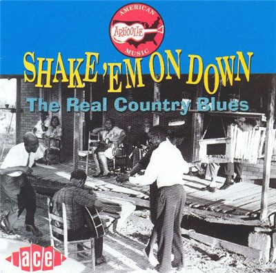 Various - Shake 'Em On Down: The Real Country Blues download mp3 flac